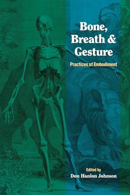 Bone, Breath, & Gesture By Johnson, Don Hanlon (EDT)